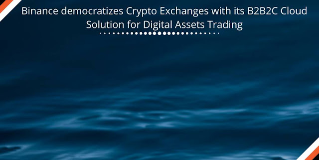 Binance democratizes Crypto Exchanges with its B2B2C Cloud Solution for Digital Assets Trading