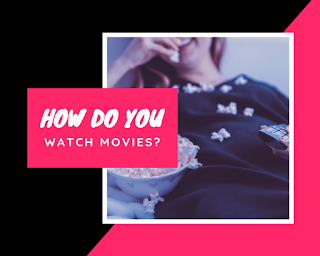 How Do You Watch Movies?