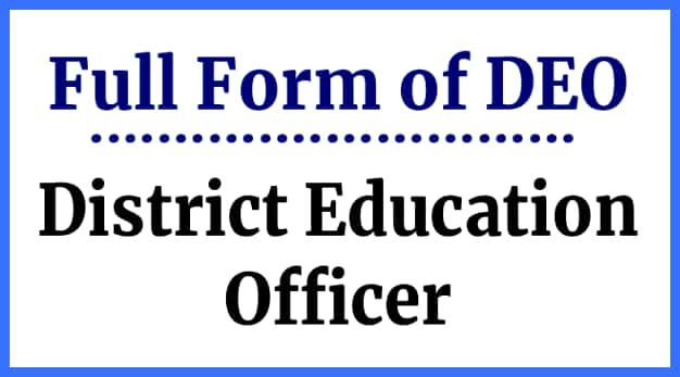 Full form of DEO- District Education Officer