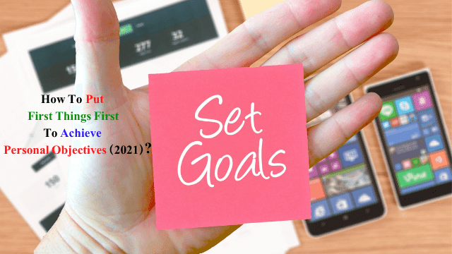 How To Put First Things First To Achieve Personal Objectives (2021)_