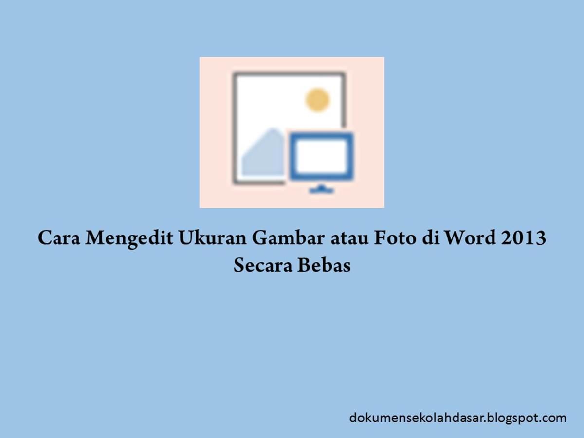 Cara Mengedit Ukuran Gambar atau Foto di Word 2013 Secara Bebas