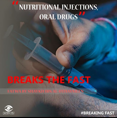 Nutritional injection and oral drugs breakes the fast | Those Things that Break the Fast or Not by Ummat-e-Nabi.com