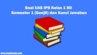 40 Soal IPS Kelas 1 SD Semester 1 (Ganjil) dan Kunci Jawaban
