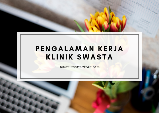 Pengalaman Bekerja di Klinik Swasta