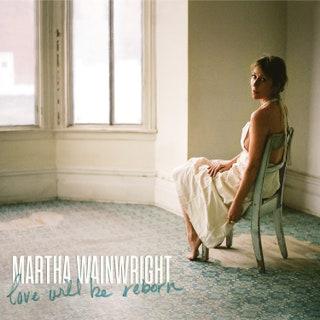 Martha Wainwright - Love Will Be Reborn Music Album Reviews