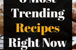6 Most Trending Recipes Right Now