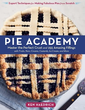 Pie Academy: Master the Perfect Crust and 255 Amazing Fillings, with Fruits, Nuts, Creams, Custards, Ice Cream, and More