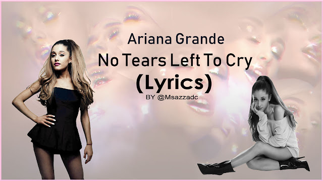 Ariana Grande - No Tears Left To Cry (Lyrics Video) by Msazzadc