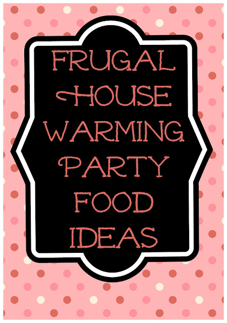 Frugal House Warming Party Food
