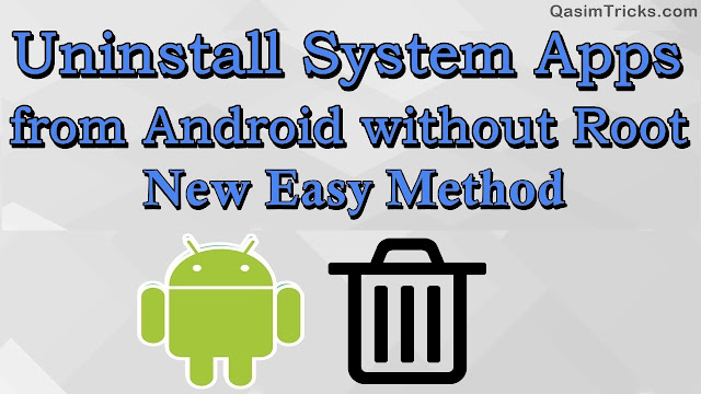 How to Uninstall System App from Android without root easily - qasimtricks.com