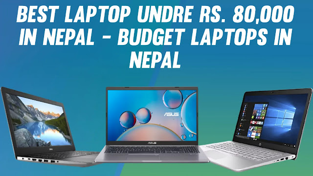We have provided best laptops under rs. 80,000 in nepal which belong to budget laptops in nepal having specifications,features and prices.