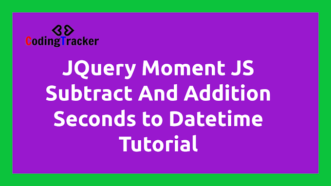 JQuery Moment JS Subtract And Addition Seconds to Datetime Tutorial