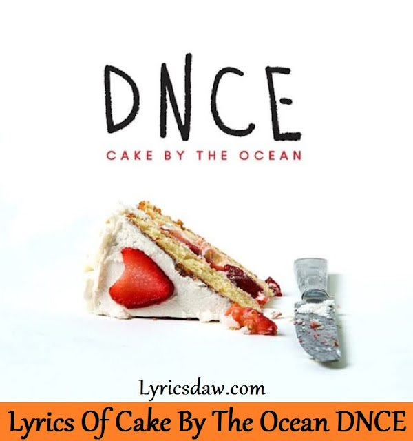 Lyrics Of Cake By The Ocean DNCE