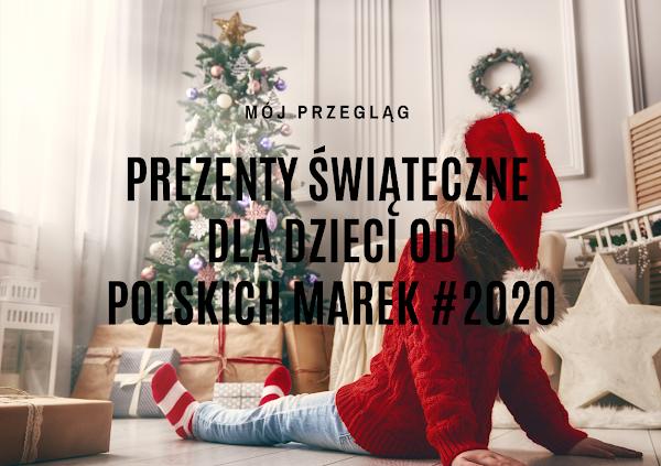 50 pomysłów na prezenty gwiazdkowe dla dzieci od polskich marek