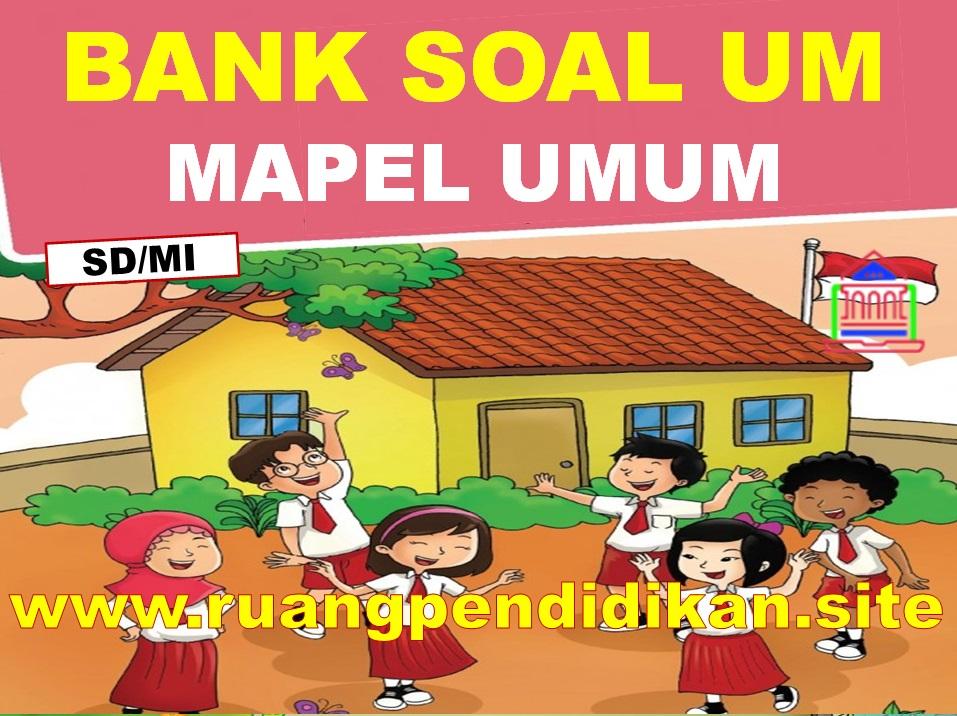 Soal Ujian Madrasah (UM) Mapel Umum Jenjang MI