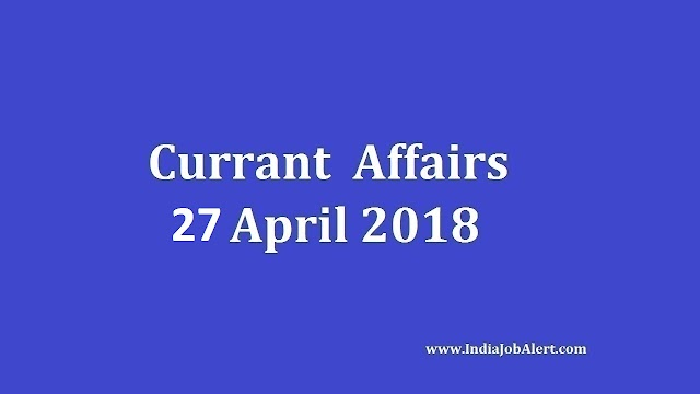 Exam Power: 27 April 2018 Today Current Affairs