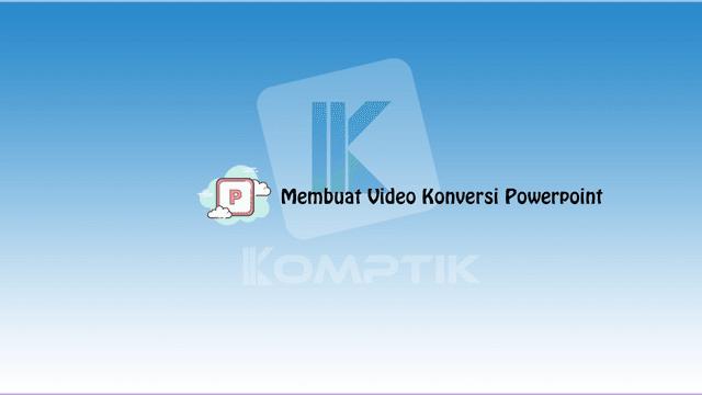 Membuat Video Konversi Powerpoint