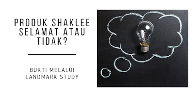 Produk Shaklee Selamat Atau Tidak - Bukti Melalui Landmark Study