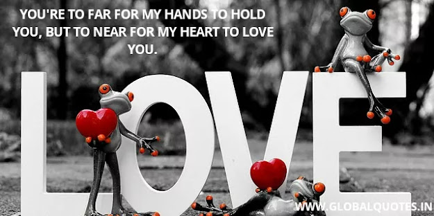 You're far for my hands to hold you, but near for my heart to love you