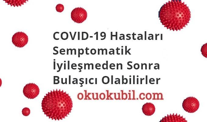 COVID-19 Hastaları Semptomatik İyileşmeden Sonra Bulaşıcı Olabilirler