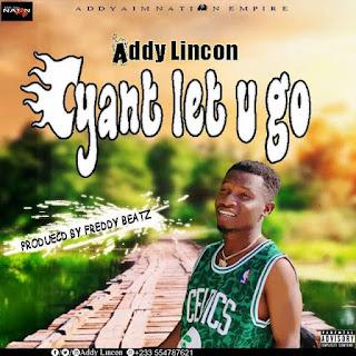 Addy Lincon - Cyant Let U Go (Prod. by Freddy Beatz)