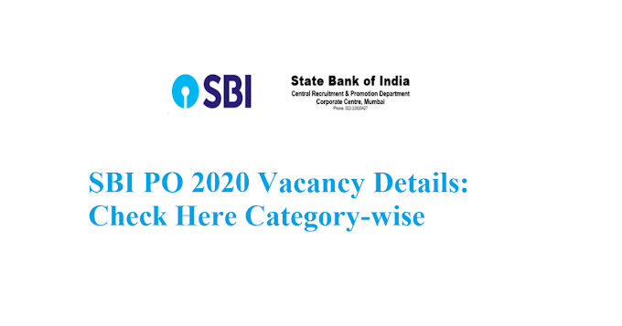 SBI PO 2020 Vacancy Details: Check Here Category-wise