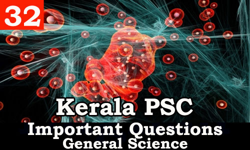 Kerala PSC - Important and Expected General Science Questions - 32