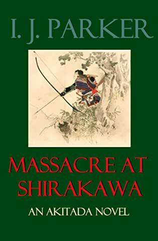 Massacre at Shirakawa by I. J. Parker