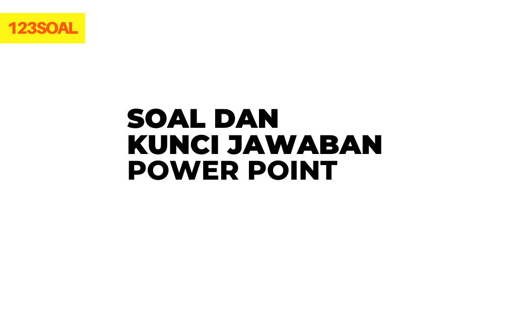 Silahkan baca dan pahami soal power point dan jawabannya berikut ini untuk memahami materi tentang microsoft power point