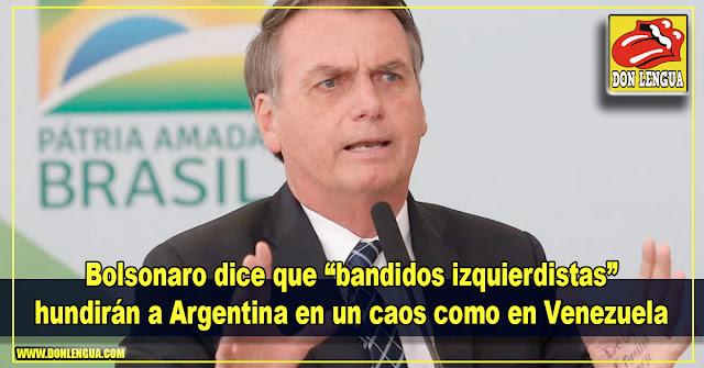"Bolsonaro dice que ""bandidos izquierdistas"" hundirán a Argentina en un caos como en Venezuela"