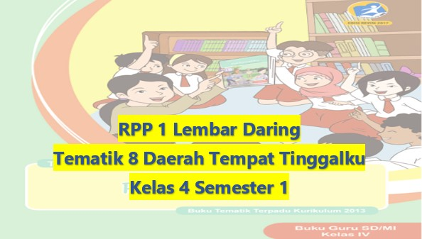 Download RPP 1 Lembar Daring Kelas 4 Semester 1 Revisi 2020 Tematik Tema 8 Daerah Tempat Tinggalku