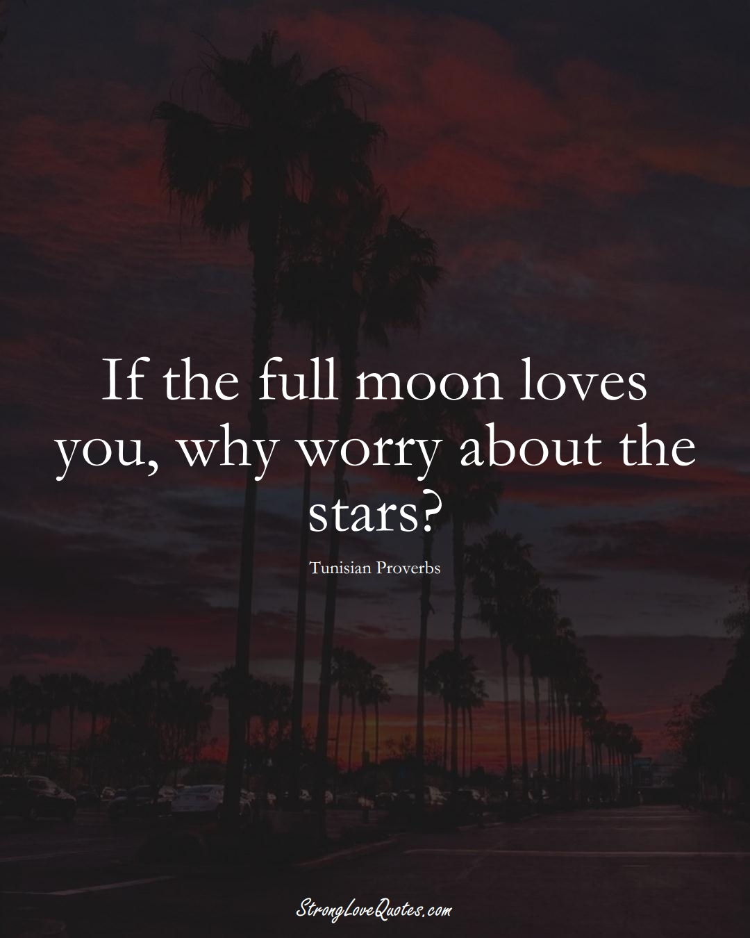 If the full moon loves you, why worry about the stars? (Tunisian Sayings);  #AfricanSayings