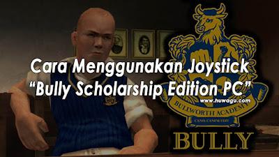 Cara Menggunakan Joystick di Game Bully Scholarship PC