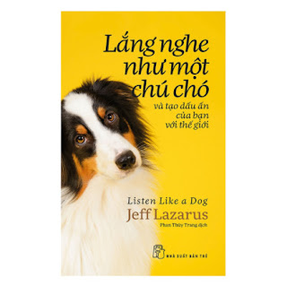 Lắng Nghe Như Một Chú Chó Và Tạo Dấu Ấn Của Bạn Với Thế Giới ebook PDF EPUB AWZ3 PRC MOBI