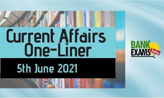 Current Affairs One-Liner: 5th June 2021