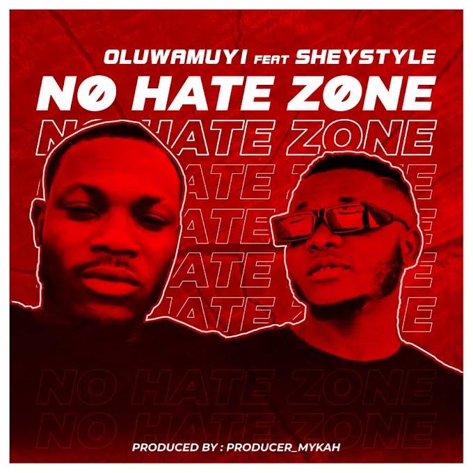 Music: Oluwamuyi - No Hate Zone ft Sheystyle