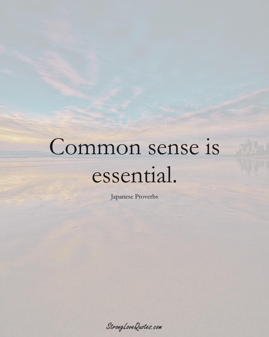 Common sense is essential. (Japanese Sayings);  #AsianSayings