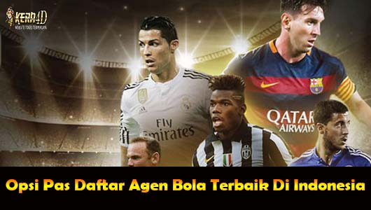 Option Pas Daftar Agen Bola Terbaik di Indonesia