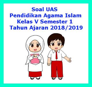 Contoh Soal UAS PAI (Pendidikan Agama Islam) Kelas 5 Semester 1 Tahun 2018