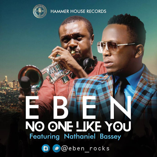 New Music: Eben feat. Nathaniel Bassey – No One Like You