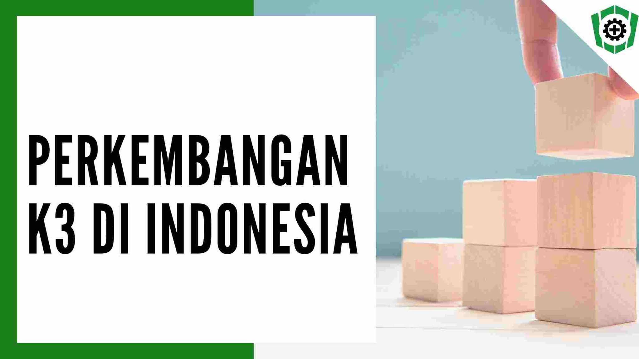 Perkembangan K3 di Indonesia