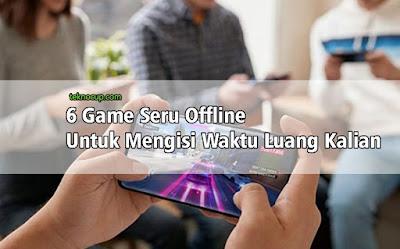 6 Game Seru Offline Untuk Mengisi Waktu Luang Kalian