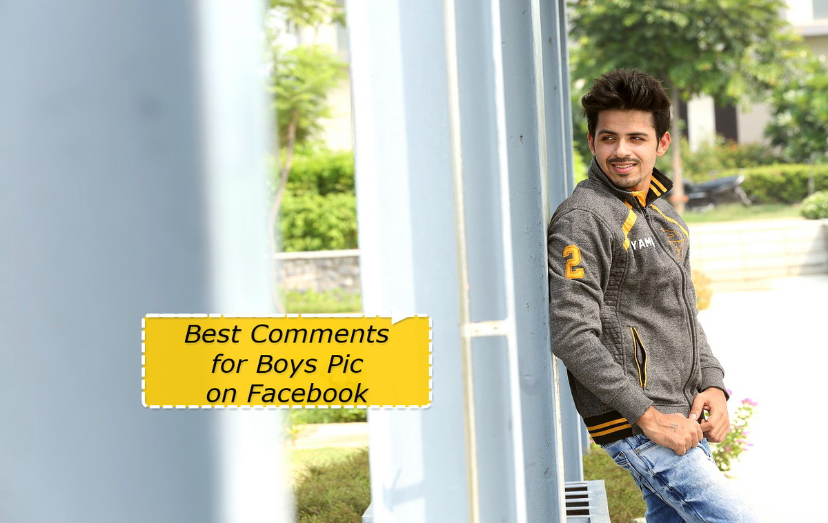 Best Comments for Boys Pic on Facebook