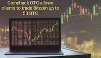 https://www.economicfinancialpoliticalandhealth.com/2019/06/coincheck-otc-allows-clients-to-trade.html