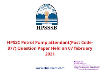 HPSSC Petrol Pump attendant(Post Code-877) Question Paper Held on 07 february 2021