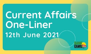 Current Affairs One-Liner: 12th June 2021