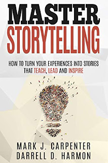Master Storytelling: How to Turn Your Experiences into Stories that Teach, Lead, and Inspire by Mark Carpenter and Darrell Harmon