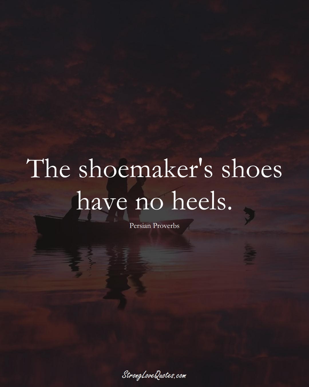The shoemaker's shoes have no heels. (Persian Sayings);  #aVarietyofCulturesSayings