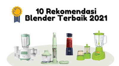 10 rekomendasi blender terbaik tahun 2021