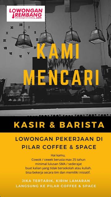 Lowongan Kerja Barista Kasir Pillar Coffee And Space Rembang Tanpa Syarat Pendidikan